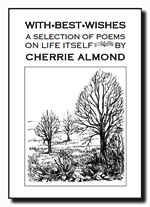 With best Wishes - a selection of  poems on Life Itself - by Cherrie Almond